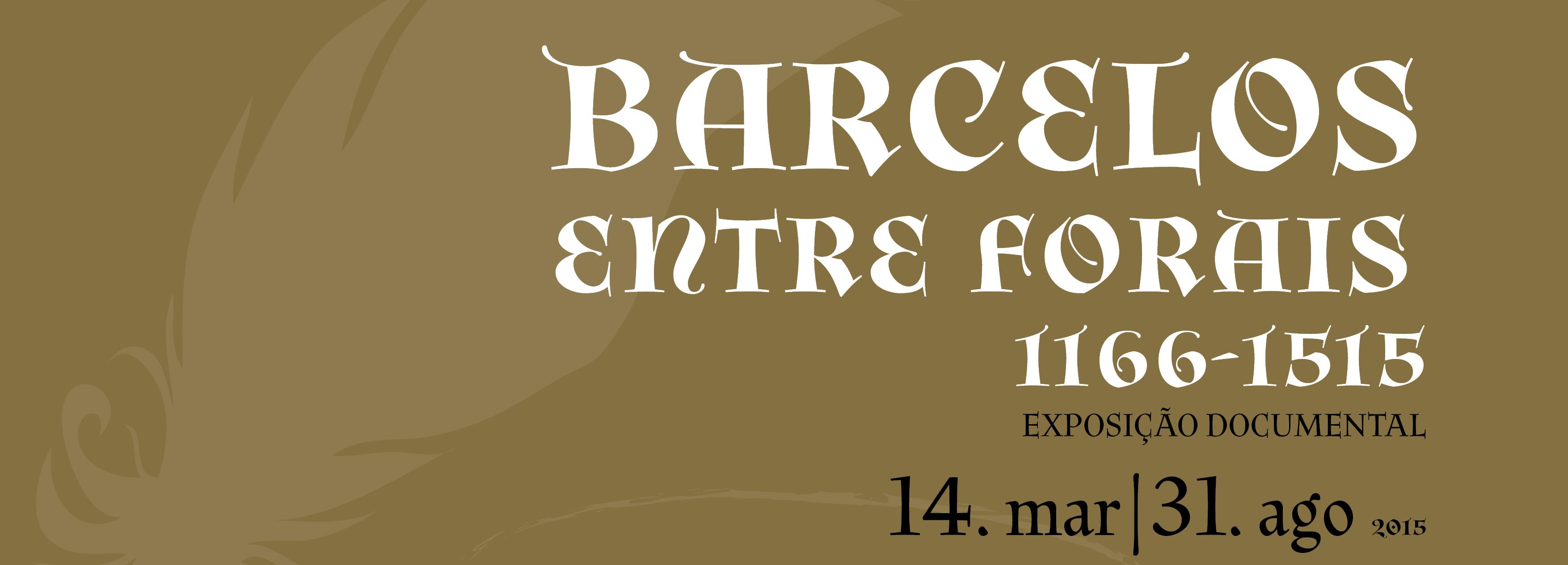 """Exposição Documental  """"Barcelos entre Forais: 1166-1515"""""""