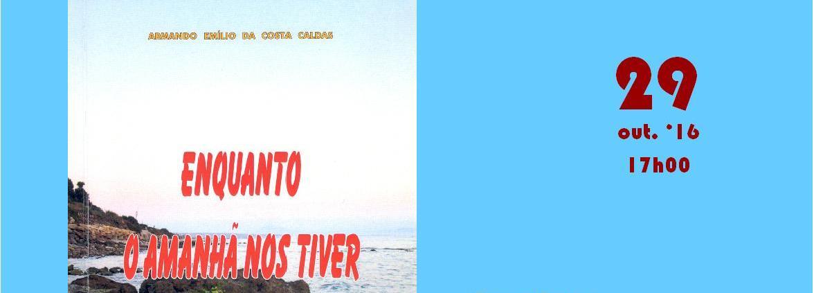 """Livro """"Enquanto o Amanhã nos Tiver"""" de Armando Caldas  apresentado na Biblioteca Municipal de Barcelos"""