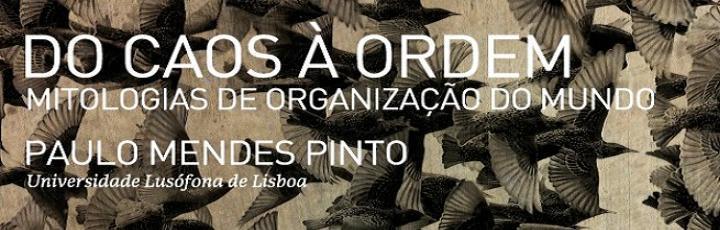 """Conferência """"Do Caos à Ordem – Mitologias de organização do mundo"""""""