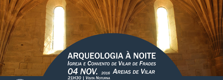 Arqueologia à Noite visita Igreja e Convento de Vilar de Frades