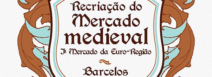 Barcelos acolhe Recriação do Mercado Medieval e 1.º Mercado da Euro-Região