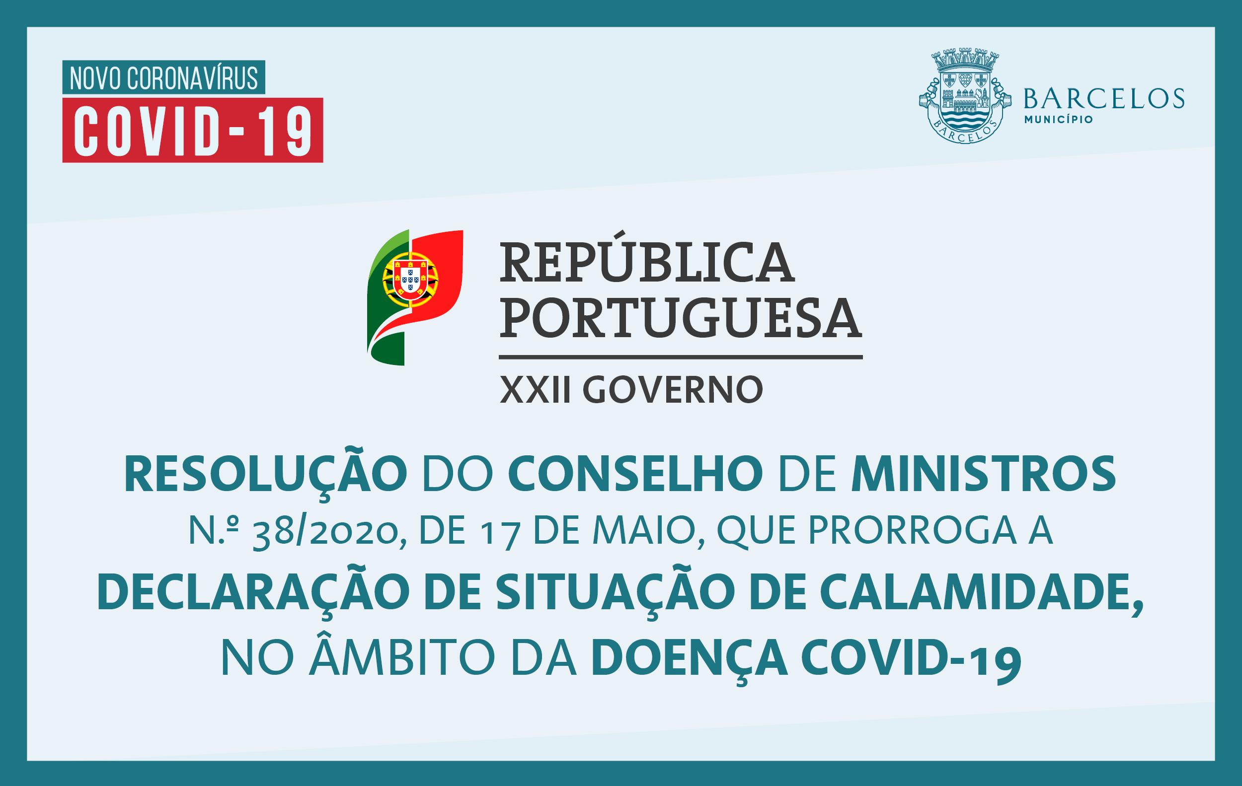 Resolução do Conselho de Ministros n.º 38/2020, de 17 de maio, que prorroga a declaração de situação de calamidade, no âmbito da doença Covid-19.